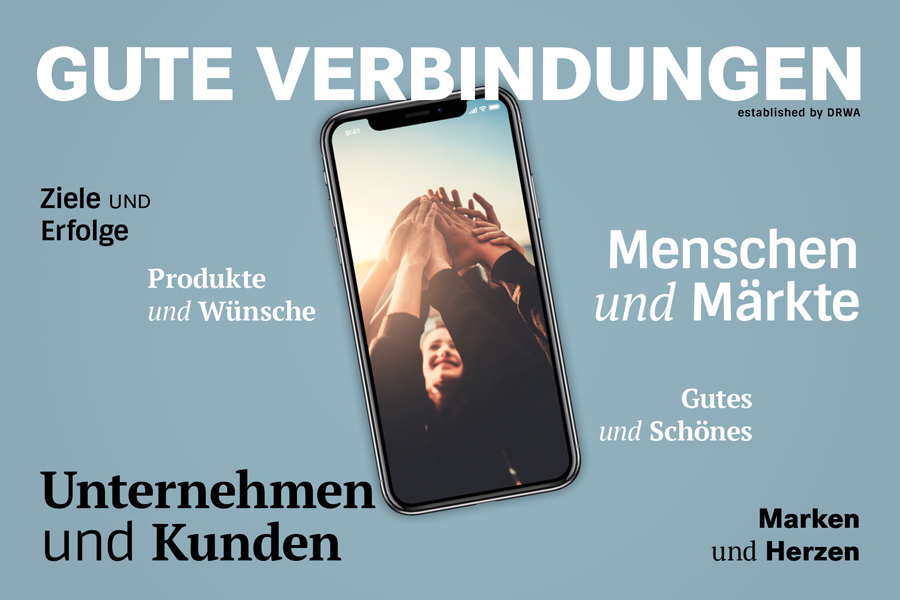 Gute Verbindungen– established by DRWA: Ziele & Erfolge – Produkte & Wünsche  – Unternehmen & Kunden – Menschen & Märkte – Marken & Herzen – Gutes & Schönes